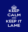 KEEP CALM AND KEEP IT LAME - Personalised Poster A4 size