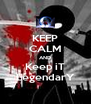 KEEP CALM AND Keep iT LegendarY - Personalised Poster A4 size