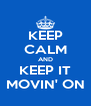 KEEP CALM AND KEEP IT MOVIN' ON - Personalised Poster A4 size