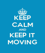KEEP CALM AND KEEP IT MOVING - Personalised Poster A4 size
