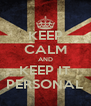 KEEP CALM AND KEEP IT PERSONAL - Personalised Poster A4 size