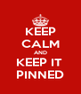 KEEP CALM AND KEEP IT  PINNED - Personalised Poster A4 size