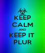 KEEP CALM AND KEEP IT  PLUR - Personalised Poster A4 size