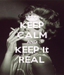 KEEP CALM AND KEEP It REAL - Personalised Poster A4 size