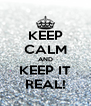 KEEP CALM AND KEEP IT REAL! - Personalised Poster A4 size