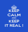 KEEP CALM AND KEEP IT REAL ! - Personalised Poster A4 size