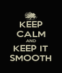 KEEP CALM AND KEEP IT SMOOTH - Personalised Poster A4 size
