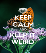 KEEP CALM AND KEEP IT WEIRD - Personalised Poster A4 size
