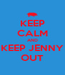 KEEP CALM AND KEEP JENNY OUT - Personalised Poster A4 size