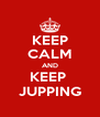 KEEP CALM AND KEEP  JUPPING - Personalised Poster A4 size