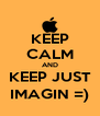 KEEP CALM AND KEEP JUST IMAGIN =) - Personalised Poster A4 size