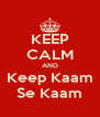 KEEP CALM AND Keep Kaam Se Kaam - Personalised Poster A4 size