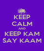 KEEP CALM AND KEEP KAM SAY KAAM - Personalised Poster A4 size
