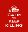 KEEP CALM AND KEEP KILLING - Personalised Poster A4 size