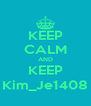 KEEP CALM AND KEEP Kim_Je1408 - Personalised Poster A4 size