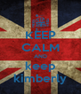 KEEP CALM AND keep kimberly - Personalised Poster A4 size