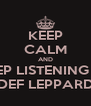 KEEP CALM AND KEEP LISTENING TO DEF LEPPARD - Personalised Poster A4 size