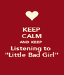 """KEEP CALM AND KEEP  Listening to  """"Little Bad Girl"""" - Personalised Poster A4 size"""