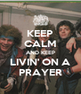 KEEP CALM AND KEEP LIVIN' ON A PRAYER - Personalised Poster A4 size