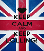 KEEP CALM AND KEEP LOLLING! - Personalised Poster A4 size