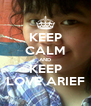 KEEP CALM AND KEEP LOVE ARIEF - Personalised Poster A4 size