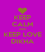 KEEP CALM AND KEEP LOVE DIKHA - Personalised Poster A4 size