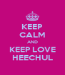KEEP CALM AND KEEP LOVE HEECHUL - Personalised Poster A4 size