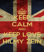 KEEP CALM AND KEEP LOVE HILMY ZEIN - Personalised Poster A4 size