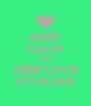 KEEP CALM AND KEEP LOVE HYUKJAE - Personalised Poster A4 size