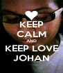 KEEP CALM AND KEEP LOVE JOHAN - Personalised Poster A4 size
