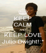 KEEP CALM AND KEEP LOVE Julio Dwight!:* - Personalised Poster A4 size