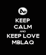 KEEP CALM AND KEEP LOVE MBLAQ - Personalised Poster A4 size