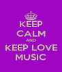 KEEP CALM AND KEEP LOVE MUSIC - Personalised Poster A4 size
