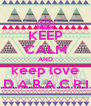 KEEP CALM AND keep love  P.A.D.A.B.A.C.R.I.I T ♥ - Personalised Poster A4 size
