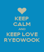 KEEP CALM AND KEEP LOVE RYEOWOOK - Personalised Poster A4 size