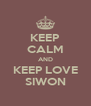 KEEP CALM AND KEEP LOVE SIWON - Personalised Poster A4 size