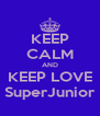 KEEP CALM AND KEEP LOVE SuperJunior - Personalised Poster A4 size