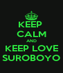 KEEP  CALM AND KEEP LOVE SUROBOYO - Personalised Poster A4 size