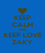 KEEP CALM AND KEEP LOVE ZAKY - Personalised Poster A4 size