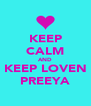 KEEP CALM AND KEEP LOVEN PREEYA - Personalised Poster A4 size