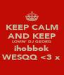 KEEP CALM AND KEEP LOVIN' DJ GEORG ihobbok WESQQ <3 x - Personalised Poster A4 size