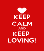 KEEP CALM AND KEEP  LOVING! - Personalised Poster A4 size