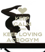 KEEP CALM AND KEEP LOVING ACROGYM - Personalised Poster A4 size