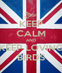KEEP CALM AND KEEP LOVING BIRDS - Personalised Poster A4 size