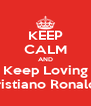 KEEP CALM AND Keep Loving Cristiano Ronaldo - Personalised Poster A4 size