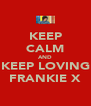 KEEP CALM AND KEEP LOVING FRANKIE X - Personalised Poster A4 size