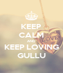 KEEP CALM AND KEEP LOVING GULLU - Personalised Poster A4 size