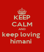 KEEP CALM AND keep loving  himani  - Personalised Poster A4 size