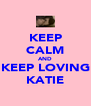 KEEP CALM AND KEEP LOVING KATIE - Personalised Poster A4 size
