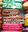 KEEP CALM AND KEEP LOVING MACAROONS - Personalised Poster A4 size